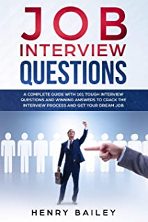 Job Interview Questions: A Complete Guide With 101 Tough Interview Questions and Winning Answers To Crack The Interview Pr...