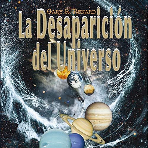 La desaparición del universo [The Disappearance of the Universe] (Narración en Castellano) cover art