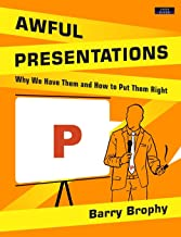 Awful Presentations: Why We Have Them and How to Put Them Right