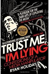Trust Me, I'm Lying: Confessions of a Media Manipulator by Ryan Holiday(2013-07-02) -