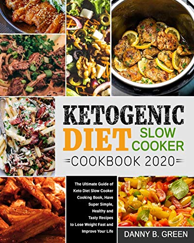 Ketogenic Diet Slow Cooker Cookbook 2020#: The Ultimate Guide of Keto Diet Slow Cooker Cooking Book, Have Super Simple, Healthy and Tasty Recipes to Lose Weight Fast and Improve Your Life