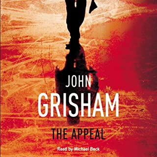 The Appeal                   By:                                                                                                                                 John Grisham                               Narrated by:                                                                                                                                 Michael Beck                      Length: 6 hrs and 26 mins     21 ratings     Overall 3.1