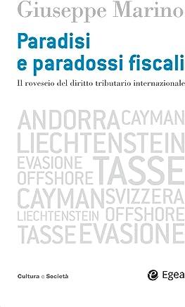 Paradisi e paradossi fiscali: Il rovescio del diritto tributario internazionale (Cultura e società)