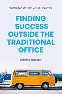 Working Where Your Heart Is: Finding Success Outside The Traditional Office