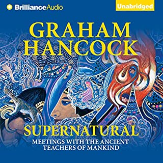 Supernatural     Meetings with the Ancient Teachers of Mankind               Written by:                                                                                                                                 Graham Hancock                               Narrated by:                                                                                                                                 Christopher Lane                      Length: 14 hrs and 56 mins     25 ratings     Overall 4.8