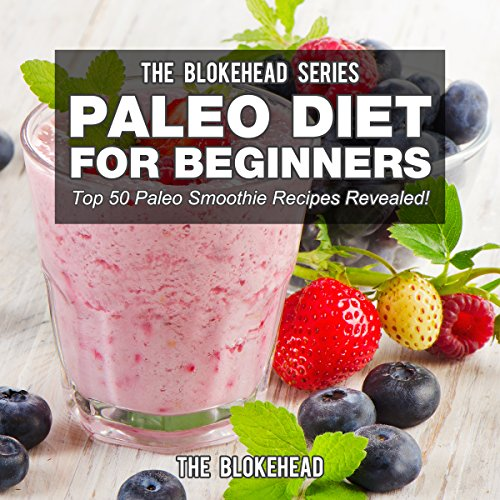 Paleo Diet For Beginners: Top 50 Paleo Smoothie Recipes Revealed cover art