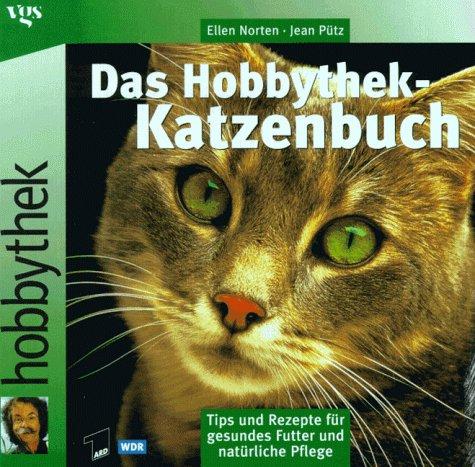 Das Hobbythek-Katzenbuch. Tips und Rezepte für gesundes Futter und natürliche Pflege