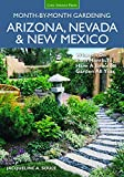 Arizona, Nevada & New Mexico Month-by-Month Gardening: What to Do Each Month to Have a Beautiful Garden All...
