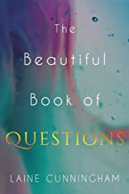 The Beautiful Book of Questions: Simple Yet Profound Prompts to Transform Your Life