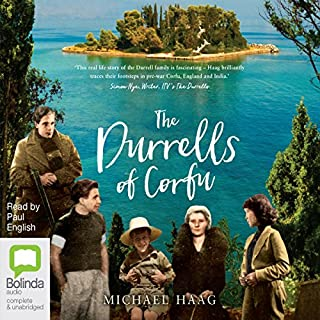 The Durrells of Corfu                   By:                                                                                                                                 Michael Haag                               Narrated by:                                                                                                                                 Paul English                      Length: 5 hrs and 21 mins     5 ratings     Overall 4.2