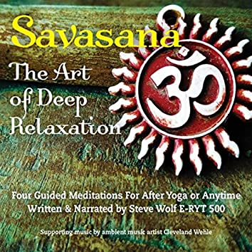 Savasana: The Art of Deep Relaxation - Four Guided Meditations for After Yoga or Anytime