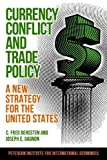 Currency Conflict and Trade Policy - A New Strategy for the United States (Policy Analyses in International Economics) - C. Fred Bergsten