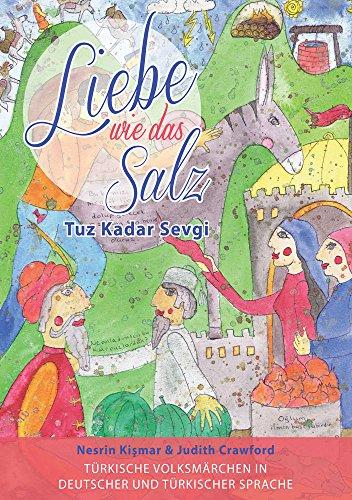 Liebe wie das Salz / Tuz Kadar Sevgi: Türkische Volksmärchen in deutscher und türkischer Sprache