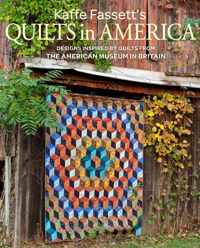 Kaffe Fassett's Quilts in America: Design Inspired by Quilts from the American Museum in Britain: Designs Inspired by Vintage Quilts from the American Museum in Britain