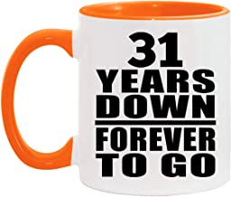 31st Anniversary 31 Years Down Forever to Go - 11oz Accent Coffee Mug Orange Ceramic Tea-Cup - for Wife Husband Wo-men Her...