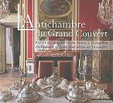 L'Antichambre du Grand Couvert - Fastes de la table et du décor à Versailles, édition bilingue français-anglais