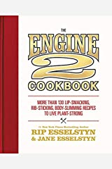 Engine 2 Cookbook: More Than 130 Lip-Smacking, Rib-Sticking, Body-Slimming Recipes to Live Plant-Strong Hardcover