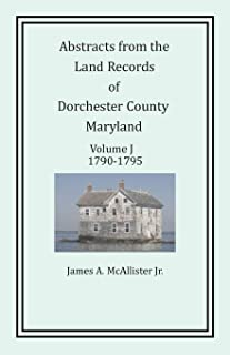 Abstracts from the Land Records of Dorchester County, Maryland, Volume J: 1790-1795