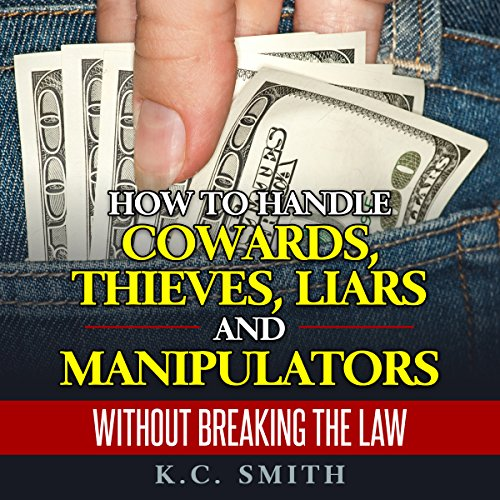 How to Handle Cowards, Thieves, Liars and Manipulators Without Breaking the Law cover art