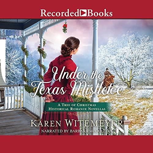Under the Texas Mistletoe Audiobook By Karen Witemeyer cover art