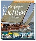 Die klassischen Yachten - Die schönsten Renn- und Fahrtenyachten