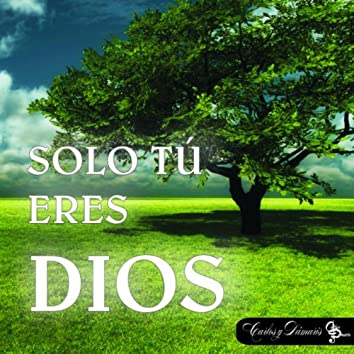 Solo Tu Eres Dios