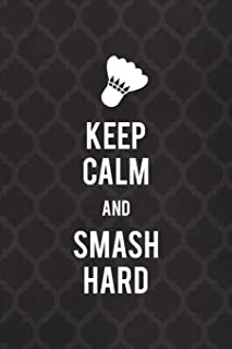 Keep Calm And Smash Hard: Badminton Notebook Journal Composition Blank Lined Diary Notepad 120 Pages Paperback