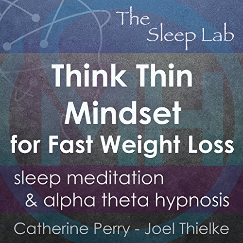 Think Thin Mindset for Fast Weight Loss     Sleep Meditation & Alpha Theta Hypnosis with The Sleep Lab              By:                                                                                                                                 Joel Thielke,                                                                                        Catherine Perry                               Narrated by:                                                                                                                                 Catherine Perry                      Length: 3 hrs and 41 mins     30 ratings     Overall 5.0