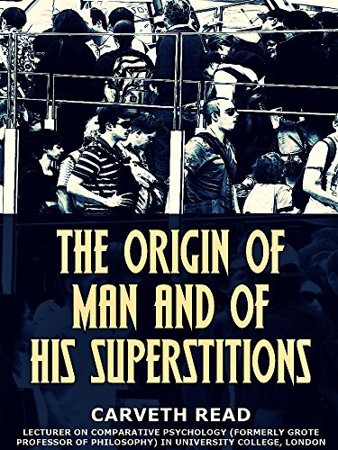 The Origin of Man and of his Superstitions (English Edition)