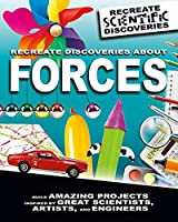 Recreate Discoveries About Forces (Recreate Scientific Discoveries)