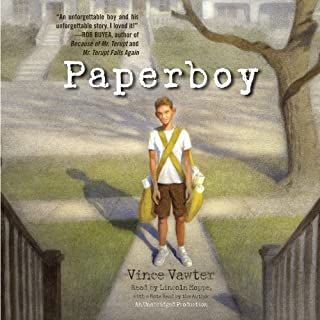 Paperboy                   Written by:                                                                                                                                 Vince Vawter                               Narrated by:                                                                                                                                 Lincoln Hoppe,                                                                                        Vince Vawter                      Length: 6 hrs and 10 mins     4 ratings     Overall 5.0