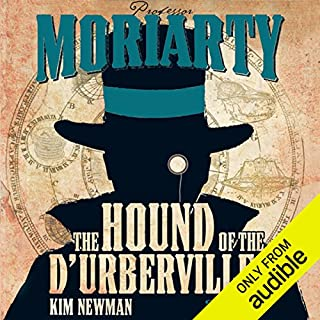 Professor Moriarty: The Hound of the D'Urbervilles                   By:                                                                                                                                 Kim Newman                               Narrated by:                                                                                                                                 Tom Hodgkins                      Length: 14 hrs and 12 mins     575 ratings     Overall 4.1