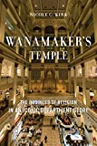 Wanamaker's Temple: The Business of Religion in an Iconic Department Store