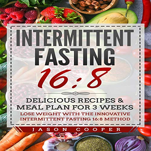 Intermittent Fasting 16/8: Delicious Recipes & Meal Plan for 3 Weeks audiobook cover art