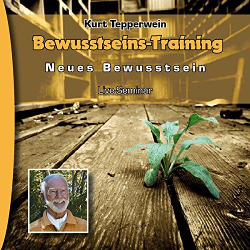 Bewusstseins-Training (Neues Bewusstsein: Seminar-Live-Hörbuch) Titelbild