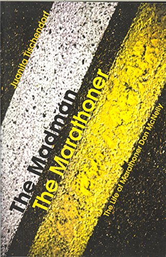 Book: The Madman, The Marathoner - The Life of Marathoner Don McNelly by Juanita Baskerville Tischendorf