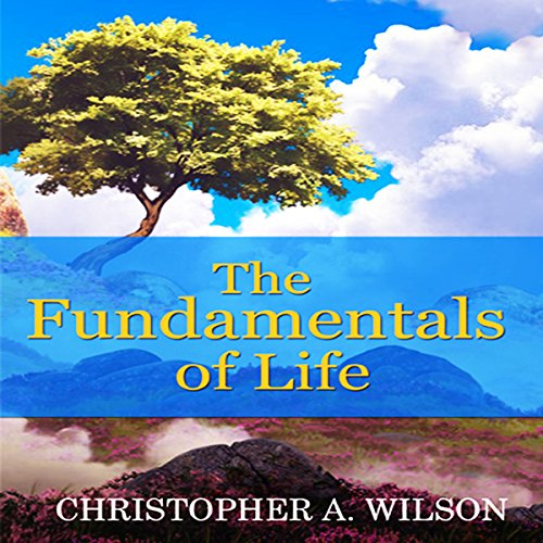 The Fundamentals of Life                   By:                                                                                                                                 Christopher A. Wilson                               Narrated by:                                                                                                                                 Christopher A. Wilson                      Length: 2 hrs and 7 mins     Not rated yet     Overall 0.0