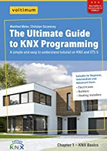 The Ultimate Guide to KNX Programming: One of fastest, easiest and cheapest ways to learn KNX programming and ETS 5. A step-by-step tutorial for beginners, intermediate and advanced users.