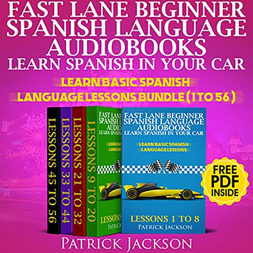 Fast Lane Beginner Spanish Language Audiobooks - Learn Spanish In Your Car: Learn Basic Spanish Language Lessons Bundle (Lessons 1 To 56)                   By:                                                                                                                                 Patrick Jackson                               Narrated by:                                                                                                                                 Jessica Ramos-Collins,                                                                                        Paul Rodriguez,                                                                                        Juan Noble                      Length: 26 hrs and 40 mins     44 ratings     Overall 4.5