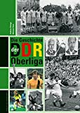Die Geschichte der DDR-Oberliga: Mit Spielerlexikon