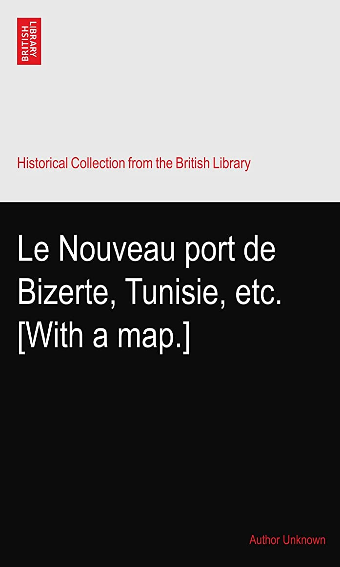 ローブレルムその間Le Nouveau port de Bizerte, Tunisie, etc. [With a map.]