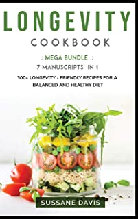 Longevity Cookbook: MEGA BUNDLE - 7 Manuscripts in 1 - 300+ Longevity - friendly recipes for a balanced and healthy diet