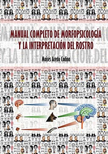 MANUAL COMPLETO DE MORFOPSICOLOGÍA Y LA INTERPRETACIÓN DEL ROSTRO (Spanish Edition)
