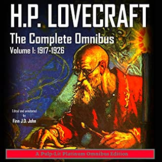 H.P. Lovecraft: The Complete Omnibus Collection, Volume I: 1917-1926                   By:                                                                                                                                 Howard Phillips Lovecraft,                                                                                        Finn J.D. John                               Narrated by:                                                                                                                                 Finn J.D. John                      Length: 23 hrs and 43 mins     668 ratings     Overall 4.3