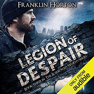 Legion of Despair     Book Three in The Borrowed World Series              Written by:                                                                                                                                 Franklin Horton                               Narrated by:                                                                                                                                 Kevin Pierce                      Length: 8 hrs and 15 mins     5 ratings     Overall 4.6