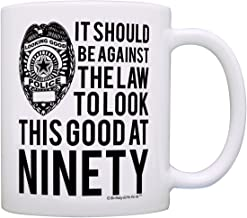 90th Birthday Gifts For All Against Law to Look This Good at Ninety Gift Coffee Mug Tea Cup White
