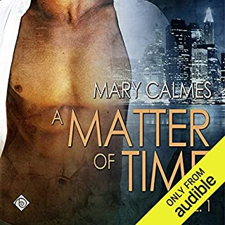 Matter of Time: Vol. 1                   By:                                                                                                                                 Mary Calmes                               Narrated by:                                                                                                                                 Paul Morey                      Length: 12 hrs and 13 mins     57 ratings     Overall 4.4