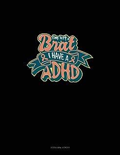 I'm Not A Brat I Have ADHD: 3 Column Ledger