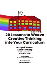20 Lessons to Weave Creative Thinking into Your Curriculum (Weaving Creativity into Your Classroom) Kindle Edition