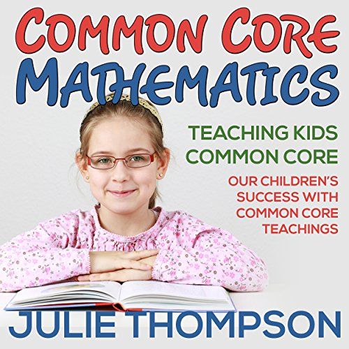 Common Core Mathematics: Teaching Kids Common Core audiobook cover art